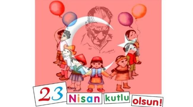 23 Nisan Ulusal Egemenlik ve Çocuk Bayramı Kutlu Olsun
